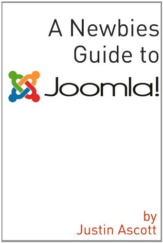 A Newbies Guide Joomla! A Beginnings Guide to the Free and Open Source Content Management Systems, Ascott, Justin