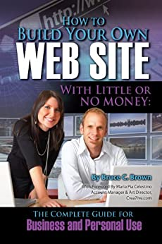 How to Build Your Own Website With Little or No Money The Complete Guide for Business and Personal Use (How to Open and Operate a Financially Successful...)  Brown, Bruce C