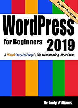WordPress for Beginners 2019 A Visual Step-by-Step Guide to Mastering WordPress (Webmaster Series  2) 1, Williams, Dr. Andy