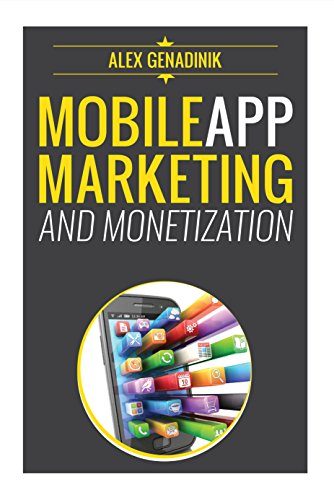 Mobile App Marketing And Monetization How To Promote Mobile Apps Like A Pro Learn to promote and monetize your Android or iPhone app. Get hundreds of thousands of downloads & grow your app business, Genadinik, Alex