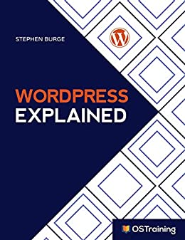 WordPress Explained Your Step-by-Step Guide to WordPress (2019 Edition), Burge, Stephen