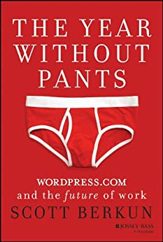 The Year Without Pants WordPress.com and the Future of Work  Berkun, Scott