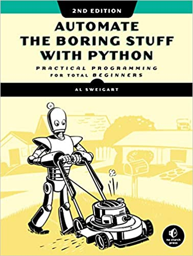 Automate the Boring Stuff with Python, 2nd Edition Practical Programming for Total Beginners 2, Sweigart, Al