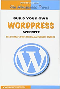 Build your own WordPress website An ultimate guide for small business owners WordPress Genie, The 9781534954540