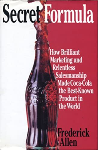 Secret Formula How Brilliant Marketing and Relentless Salesmanship Made Coca-Cola the Best-Known Product in the World Allen, Frederick 9780887306723