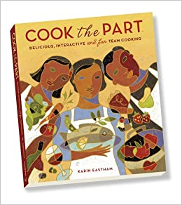 Cook the Part Delicious, Interactive and Fun Team Cooking Karin Eastham, Traci O'Very Covey 9780984556328