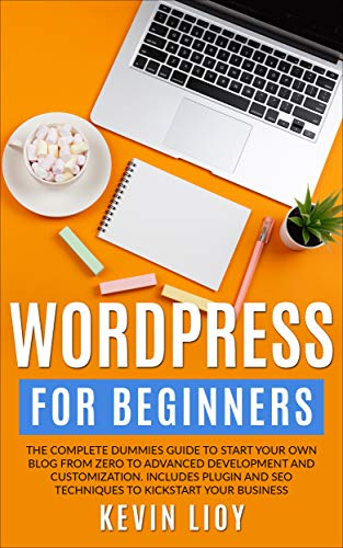 WordPress for Beginners The complete dummies guide to start your own blog from zero to advanced development and customization. Includes plugin and SEO ... business. (WordPress Programming  1)  Lioy, Kevin