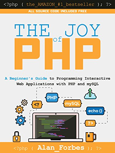 The Joy of PHP A Beginner's Guide to Programming Interactive Web Applications with PHP and mySQL 5, Forbes, Alan