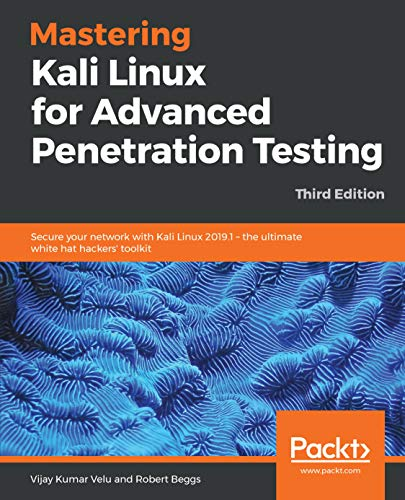 Mastering Kali Linux for Advanced Penetration Testing Secure your network with Kali Linux 2019.1 – the ultimate white hat hackers' toolkit, 3rd Edition 3, Velu, Vijay Kumar, Beggs, Robert