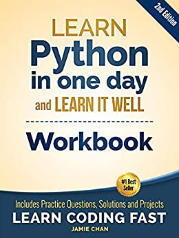 Python Work Learn Python in one day and Learn It Well (Work with Questions, Solutions and Projects) (Learn Coding Fast Work 1), Publishing, LCF, Chan, Jamie