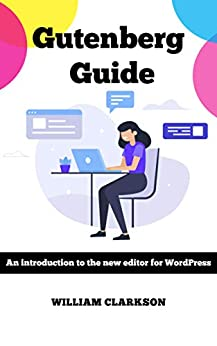 Gutenberg Guide An introduction to the new editor for WordPress, Clarkson, William