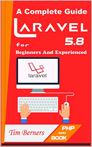 Laravel PHP 5.8 | Learn PHP Programming A to Z A Complete Guide For Beginners And Experienced, Berners, Tim