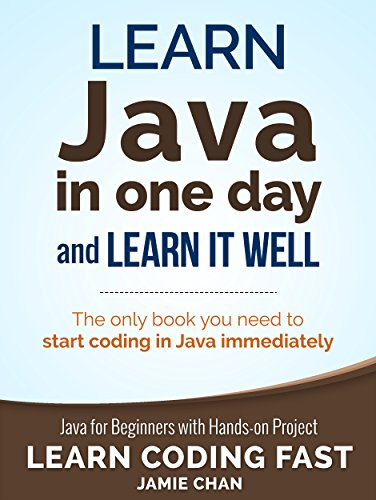Java Learn Java in One Day and Learn It Well. Java for Beginners with Hands-on Project. (Learn Coding Fast with Hands-On Project  4) 1, LCF Publishing, Chan, Jamie