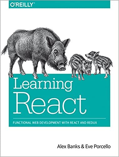 Learning React Functional Web Development with React and Redux 1, Banks, Alex, Porcello, Eve