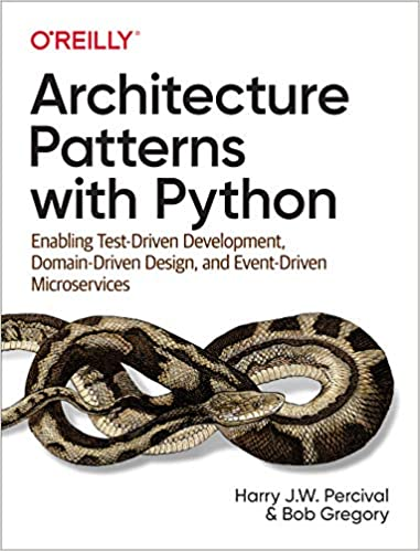 Architecture Patterns with Python Enabling Test-Driven Development, Domain-Driven Design, and Event-Driven Microservices 1, Percival, Harry, Gregory, Bob