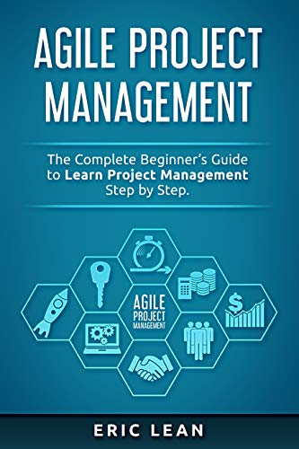 Agile Project Management The Complete Beginner's Guide to Learn Project Management Step by Step., Lean, Eric