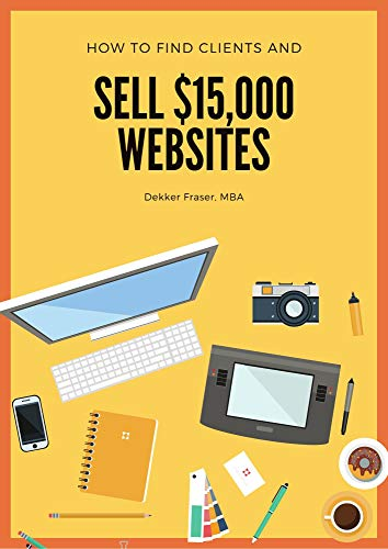 How to Find Web Design Clients And How to Win New Clients! How to Start a Web Design Business, How to Get More Clients & New Clients, & Prospecting for New Clients, Fraser, Dekker