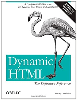 Dynamic HTML The Definitive Reference A Comprehensive Resource for XHTML, CSS, DOM, JavaScript Goodman, Danny 9780596527402