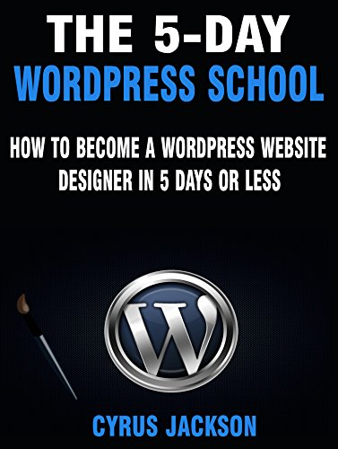 The 5-Day WordPress School How To Become A WordPress Website Designer In 5 Days or Less (Updated For 2020) 2, Jackson, Cyrus