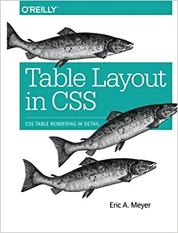 Table Layout in CSS Meyer, Eric A. 9781491930533