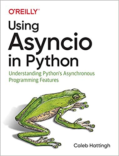 Using Asyncio in Python Understanding Python's Asynchronous Programming Features 1, Hattingh, Caleb