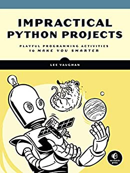 Impractical Python Projects Playful Programming Activities to Make You Smarter, Vaughan, Lee