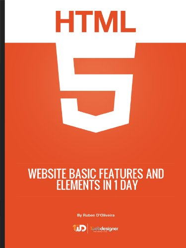 Learn HTML5 Website Basic Features And Elements In 1 Day (Quick Guides For Web Designers in 1 hour!  2) 1, D'Oliveira, Ruben