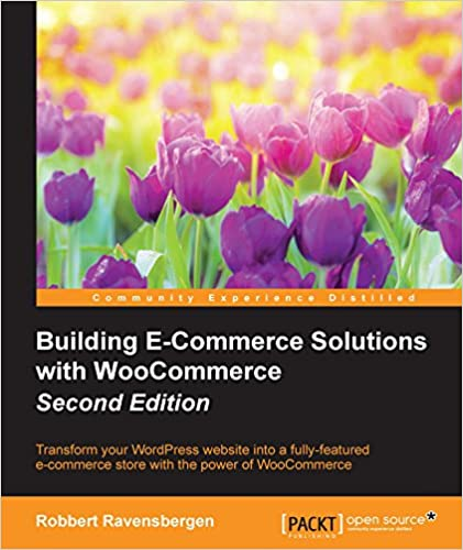 Building E-Commerce Solutions with WooCommerce - Second Edition 2, Ravensbergen, Robbert