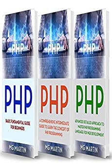 PHP The Complete Guide for Beginners, Intermediate and Advanced Detailed Approach To Master PHP Programming, Martin, MG