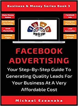Fac Advertising Your Step-By-Step Guide To Generating Quality Leads For Your Business At A Very Affordable Cost (Business & Money Series) Ezeanaka, Michael 9781913361754