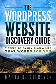 The WordPress Website Discovery Guide 7 Steps to Easily Plan a Site that Works for You 1, Goertzen, Marta D.
